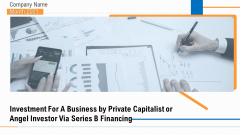 Investment A Business By Private Capitalist Angel Investor Via Series B Financing Ppt PowerPoint Presentation Complete Deck With Slides