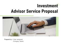 Investment Advisor Service Proposal Ppt PowerPoint Presentation Complete Deck With Slides