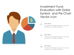 Investment Fund Evaluation With Dollar Symbol And Pie Chart Vector Icon Ppt PowerPoint Presentation Icon Files PDF