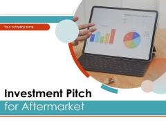 Investment Pitch For Aftermarket Ppt PowerPoint Presentation Complete Deck With Slides