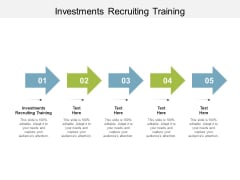 Investments Recruiting Training Ppt PowerPoint Presentation Show Graphics Pictures Cpb Pdf