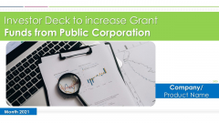 Investor Deck To Increase Grant Funds From Public Corporation Ppt PowerPoint Presentation Complete Deck With Slides