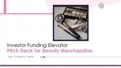 Investor Funding Elevator Pitch Deck For Beauty Merchandise Ppt PowerPoint Presentation Complete Deck With Slides
