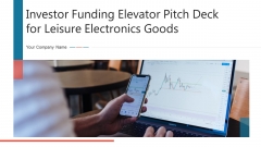 Investor Funding Elevator Pitch Deck For Leisure Electronics Goods Ppt PowerPoint Presentation Complete Deck With Slides
