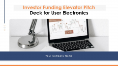 Investor Funding Elevator Pitch Deck For User Electronics Ppt PowerPoint Presentation Complete Deck With Slides