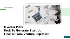 Investor Pitch Deck To Generate Start Up Finance From Venture Capitalist Ppt PowerPoint Presentation Complete Deck With Slides