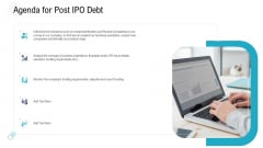 Investor Pitch Deck To Procure Federal Debt From Banks Agenda For Post IPO Debt Graphics PDF