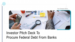 Investor Pitch Deck To Procure Federal Debt From Banks Ppt PowerPoint Presentation Complete Deck With Slides