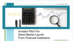 Investor Pitch For Stock Market Launch From Financial Institutions Ppt PowerPoint Presentation Complete Deck With Slides