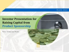 Investor Presentation For Raising Capital From Product Sponsorship Ppt PowerPoint Presentation Complete Deck With Slides
