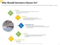 Investor Presentation For Raising Capital From Product Sponsorship Why Should Investors Choose Us Infographics PDF
