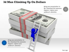 Innovative Marketing Concepts 3d Man Climbing Up Dollars Business