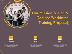 Job Driven Training Our Mission Vision And Goal For Workforce Training Proposal Ppt Infographics Picture PDF