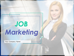 Job Marketing Ppt PowerPoint Presentation Complete Deck With Slides