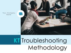 KT Troubleshooting Methodology Ppt PowerPoint Presentation Complete Deck With Slides