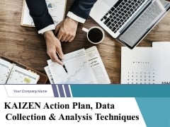 Kaizen Action Plan Data Collection And Analysis Techniques Ppt PowerPoint Presentation Complete Deck With Slides