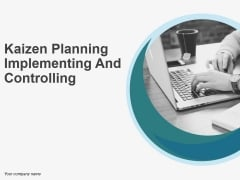 Kaizen Planning Implementing And Controlling Ppt PowerPoint Presentation Complete Deck With Slides