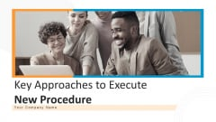 Key Approaches To Execute New Procedure Ppt PowerPoint Presentation Complete Deck With Slides