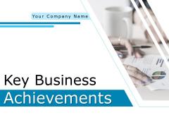 Key Business Achievements Ppt PowerPoint Presentation Complete Deck With Slides
