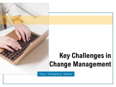 Key Challenges In Change Management Engagement Ppt PowerPoint Presentation Complete Deck