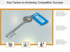 Key Factors To Achieving Competitive Success Ppt Powerpoint Presentation Outline Ideas