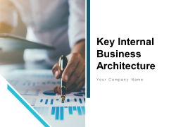 Key Internal Business Architecture Ppt PowerPoint Presentation Complete Deck With Slides