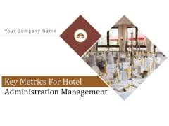Key Metrics For Hotel Administration Management Ppt PowerPoint Presentation Complete Deck With Slides