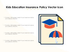 Kids Education Insurance Policy Vector Icon Ppt PowerPoint Presentation File Grid PDF