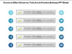 Knock On Effect Shown By Ticks Arrow Pointers Bullseye PPT Model Ppt PowerPoint Presentation Gallery File Formats PDF