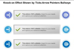 Knock On Effect Shown By Ticks Arrow Pointers Bullseye Ppt PowerPoint Presentation File Inspiration PDF