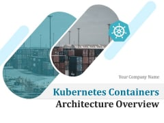 Kubernetes Containers Architecture Overview Ppt PowerPoint Presentation Complete Deck With Slides
