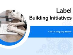 Label Building Initiatives Ppt Infographics Deck PDF