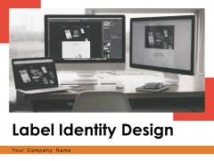 Label Identity Design Ppt PowerPoint Presentation Complete Deck With Slides