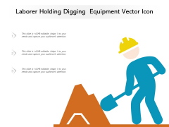 Laborer Holding Digging Equipment Vector Icon Ppt PowerPoint Presentation Infographics Gridlines PDF