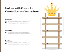 Ladder With Crown For Career Success Vector Icon Ppt PowerPoint Presentation Infographic Template Maker PDF