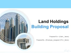 Land Holdings Building Proposal Ppt PowerPoint Presentation Complete Deck With Slides