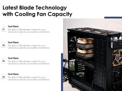 Latest Blade Technology With Cooling Fan Capacity Ppt PowerPoint Presentation Model Example Topics PDF