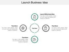 Launch Business Idea Ppt PowerPoint Presentation Gallery Ideas Cpb