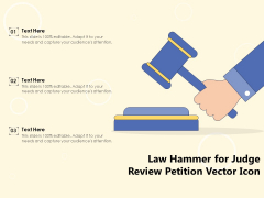 Law Hammer For Judge Review Petition Vector Icon Ppt PowerPoint Presentation Model Template PDF