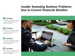 Leader Assessing Business Problems Due To Current Financial Situation Ppt PowerPoint Presentation Gallery Files PDF