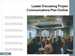 Leader Discussing Project Communications Plan Outline Ppt PowerPoint Presentation Gallery Information PDF