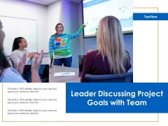 Leader Discussing Project Goals With Team Ppt PowerPoint Presentation Summary Designs PDF