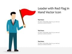 Leader With Red Flag In Hand Vector Icon Ppt PowerPoint Presentation Ideas Layout PDF