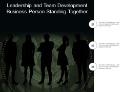 Leadership And Team Development Business Person Standing Together Ppt Powerpoint Presentation Pictures Show