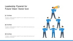 Leadership Pyramid For Future Vision Vector Icon Ppt PowerPoint Presentation Gallery Slides PDF