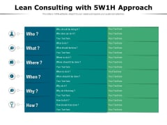 Lean Consulting With 5W1h Approach Ppt PowerPoint Presentation Inspiration Vector PDF