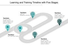 Learning And Training Timeline With Five Stages Ppt PowerPoint Presentation Ideas Background Images