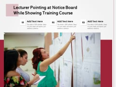 Lecturer Pointing At Notice Board While Showing Training Course Ppt PowerPoint Presentation Styles Sample PDF