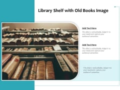 Library Shelf With Old Books Image Ppt PowerPoint Presentation Gallery Infographic Template PDF