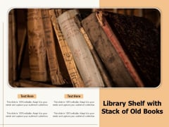 Library Shelf With Stack Of Old Books Ppt PowerPoint Presentation Icon Deck PDF